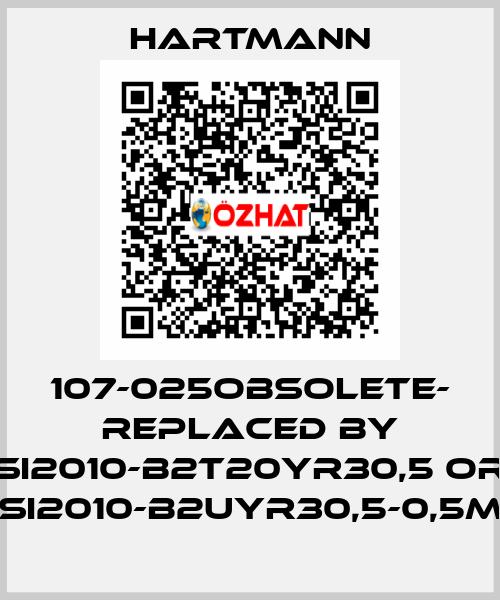 Hartmann-107-025OBSOLETE- REPLACED BY SI2010-B2T20YR30,5 or SI2010-B2UYR30,5-0,5m price