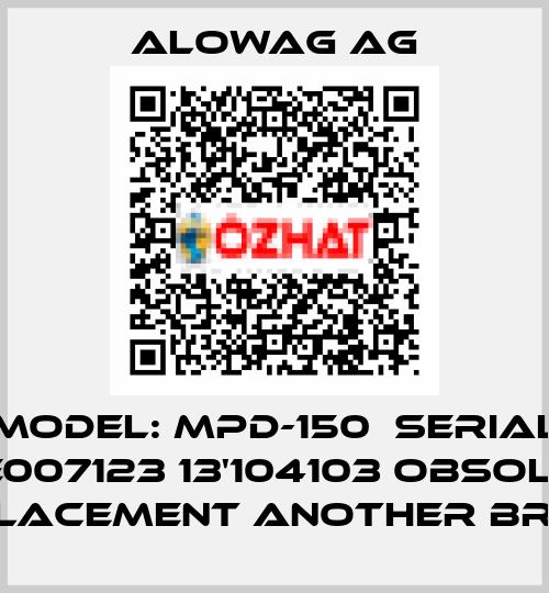 Alowag AG-Model: MPD-150 Serial No.E007123 13'104103 obsolete, replacement another brand price